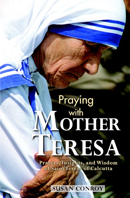 Praying with Mother Teresa by Susan Conroy